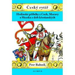 Český rytíř - Hrdinské příběhy z doby křesťanské