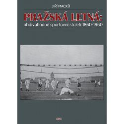 Pražská letná - obdivuhodné sportovní století 1860 - 1960