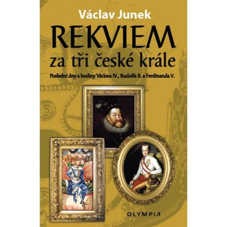 Rekviem za tři krále - Poslední dny a hodiny Václava IV., rudolfa II. a Ferdinanda V.
